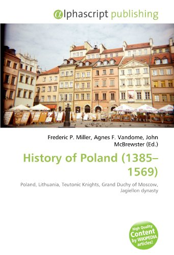 History of Poland (1385 - 1569 ): Frederic P. Miller