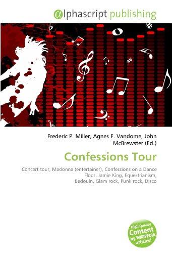 9786130728243: Confessions Tour: Concert tour, Madonna (entertainer), Confessions on a Dance Floor, Jamie King, Equestrianism, Bedouin, Glam rock, Punk rock, Disco