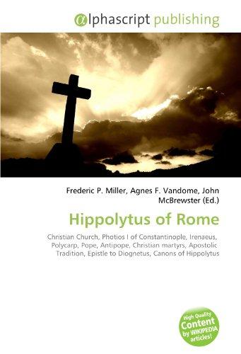 Hippolytus of Rome: Frederic P. Miller