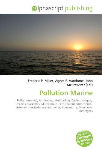 9786130760038: Pollution Marine: Ballast (marine), Antifouling, Antifooling, D�chet toxique, D�chets nucl�aires, Mar�e noire, Perturbateur endocrinien, Liste des ... noires, Zone morte, Munitions immerg�es