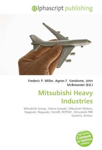 9786130767617: Mitsubishi Heavy Industries: Mitsubishi Group, Yataro Iwasaki, Mitsubishi Motors, Nagasaki, Nagasaki, Forklift, ROTEM , Mitsubishi FBR Systems, Atmea.