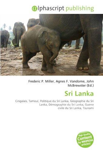 9786130781965: Sri Lanka: Cingalais, Tamoul, Politique du Sri Lanka, G�ographie du Sri Lanka, D�mographie du Sri Lanka, Guerre civile du Sri Lanka, Tsunami