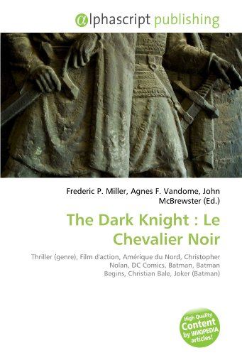 9786130791780: The Dark Knight : Le Chevalier Noir: Thriller (genre), Film d'action, Amérique du Nord, Christopher Nolan, DC Comics, Batman, Batman Begins, Christian Bale, Joker (Batman)