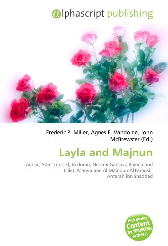 9786130800192: Layla and Majnun: Arabic, Star- crossed, Bedouin, Nezami Ganjavi, Romeo and Juliet, Marwa and Al Majnoun Al Faransi, Antarah ibn Shaddad