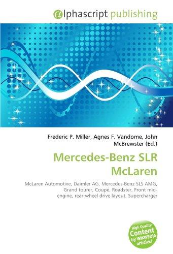 9786130809485: Mercedes-Benz SLR McLaren: McLaren Automotive, Daimler AG, Mercedes-Benz SLS AMG, Grand tourer, Coupé, Roadster, Front mid- engine, rear-wheel drive layout, Supercharger