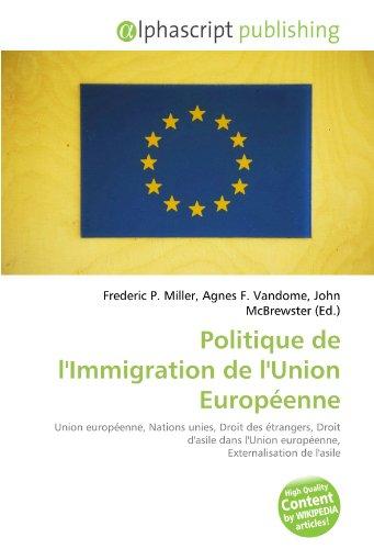 9786130822903: Politique de l'Immigration de l'Union Européenne: Union européenne, Nations unies, Droit des étrangers, Droit d'asile dans l'Union européenne, Externalisation de l'asile