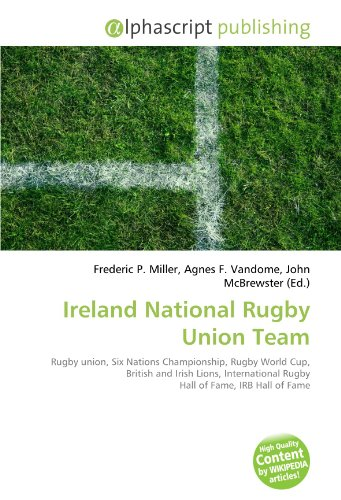 9786130825119: Ireland National Rugby Union Team: Rugby union, Six Nations Championship, Rugby World Cup, British and Irish Lions, International Rugby Hall of Fame, IRB Hall of Fame