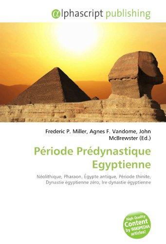 9786130833107: Période Prédynastique Egyptienne: Néolithique, Pharaon, Égypte antique, Période thinite, Dynastie égyptienne zéro, Ire dynastie égyptienne
