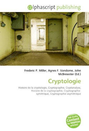 9786130841300: Cryptologie: Histoire de la cryptologie, Cryptographie, Cryptanalyse, Histoire de la cryptographie, Cryptographie symétrique, Cryptographie asymétrique