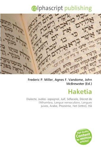 9786130850081: Haketia: Dialecte, Judéo- espagnol, Juif, Séfarade, Décret de l'Alhambra, Langue vernaculaire, Langues juives, Arabe, Phonème, Het (lettre), Ḥā