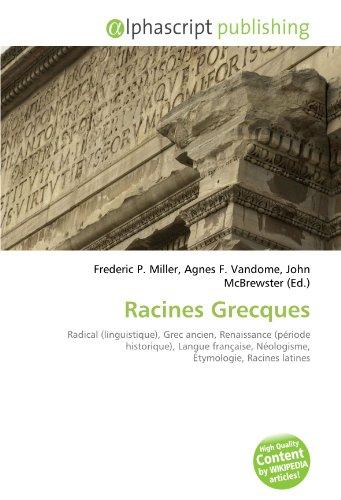 9786130851774: Racines Grecques: Radical (linguistique), Grec ancien, Renaissance (p�riode historique), Langue fran�aise, N�ologisme, �tymologie, Racines latines