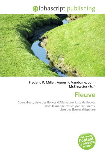 9786130854256: Fleuve: Cours d'eau, Liste des fleuves d'Allemagne, Liste de fleuves dans le monde classés par continents, Liste des fleuves d'Espagne