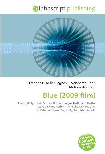 9786130856182: Blue (2009 film): Hindi, Bollywood, Akshay Kumar, Sanjay Dutt, Lara Dutta, Zayed Khan, Action film, Kylie Minogue, A. R. Rahman, Resul Pookutty, Mukhtar Sahota