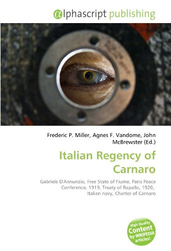 9786130860417: Italian Regency of Carnaro: Gabriele D'Annunzio, Free State of Fiume, Paris Peace Conference, 1919, Treaty of Rapallo, 1920, Italian navy, Charter of Carnaro