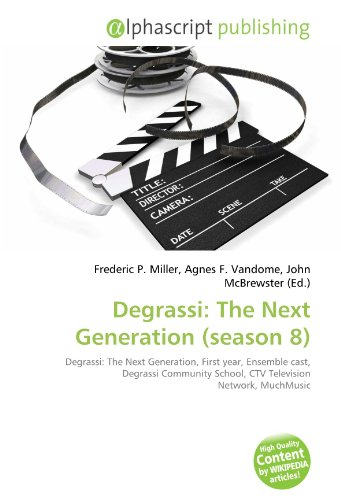 9786130861940: Degrassi: The Next Generation (season 8): Degrassi: The Next Generation, First year, Ensemble cast, Degrassi Community School, CTV Television Network, MuchMusic