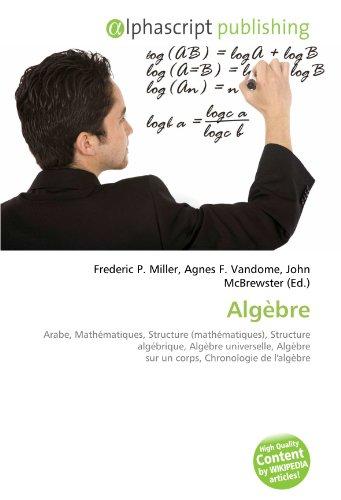 9786130872717: Algèbre: Arabe, Mathématiques, Structure (mathématiques), Structure algébrique, Algèbre universelle, Algèbre sur un corps, Chronologie de l'algèbre