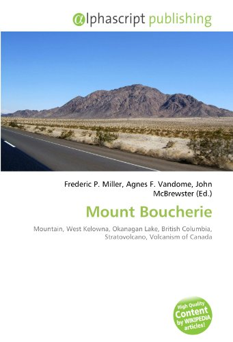 9786130874629: Mount Boucherie: Mountain, West Kelowna, Okanagan Lake, British Columbia, Stratovolcano, Volcanism of Canada