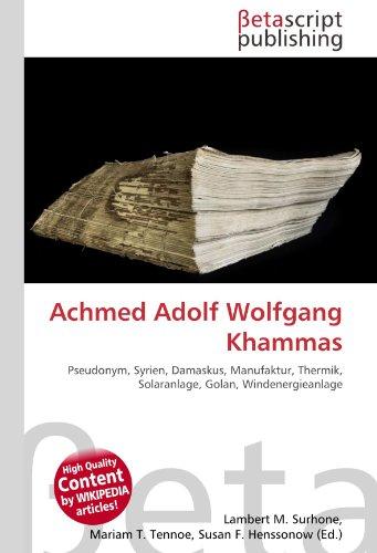 9786130894030: Achmed Adolf Wolfgang Khammas: Pseudonym, Syrien, Damaskus, Manufaktur, Thermik, Solaranlage, Golan, Windenergieanlage