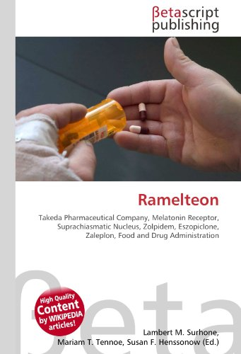 9786131002182: Ramelteon: Takeda Pharmaceutical Company, Melatonin Receptor, Suprachiasmatic Nucleus, Zolpidem, Eszopiclone, Zaleplon, Food and Drug Administration