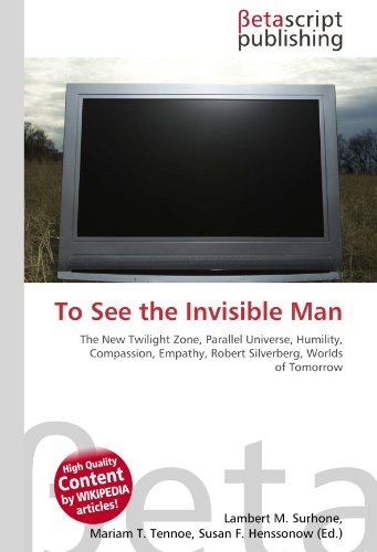 9786131023767: To See the Invisible Man: The New Twilight Zone, Parallel Universe, Humility, Compassion, Empathy, Robert Silverberg, Worlds of Tomorrow