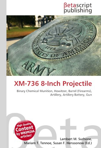 9786131038969: XM-736 8-Inch Projectile: Binary Chemical Munition, Howitzer, Barrel (Firearms), Artillery, Artillery Battery, Gun