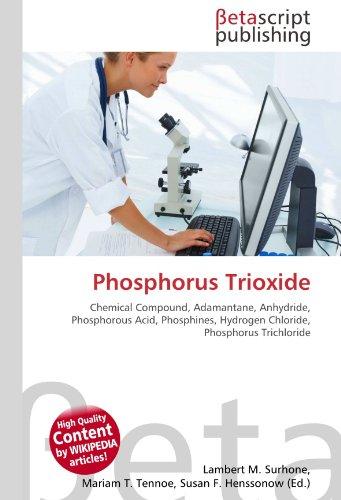 9786131048555: Phosphorus Trioxide: Chemical Compound, Adamantane, Anhydride, Phosphorous Acid, Phosphines, Hydrogen Chloride, Phosphorus Trichloride