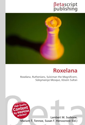 9786131064616: Roxelana: Roxelana, Ruthenians, Suleiman the Magnificent, Süleymaniye Mosque, Kösem Sultan