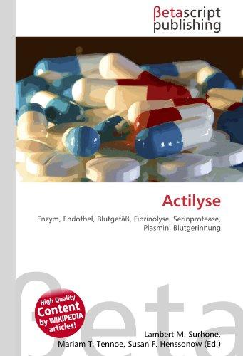 9786131078798: Actilyse: Enzym, Endothel, Blutgefäß, Fibrinolyse, Serinprotease, Plasmin, Blutgerinnung