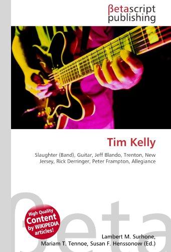 9786131146374: Tim Kelly: Slaughter (Band), Guitar, Jeff Blando, Trenton, New Jersey, Rick Derringer, Peter Frampton, Allegiance