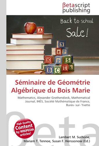 9786131158445: Séminaire de Géométrie Algébrique du Bois Marie: Mathematics, Alexander Grothendieck, Mathematical Journal, IHÉS, Société Mathématique de France, Bures- sur- Yvette