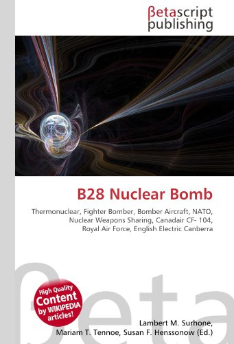 9786131161650: B28 Nuclear Bomb: Thermonuclear, Fighter Bomber, Bomber Aircraft, NATO, Nuclear Weapons Sharing, Canadair CF- 104, Royal Air Force, English Electric Canberra