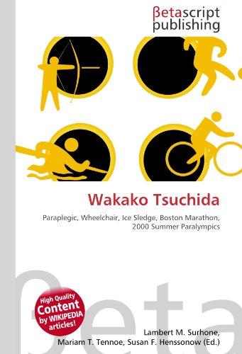 9786131168697: Wakako Tsuchida: Paraplegic, Wheelchair, Ice Sledge, Boston Marathon, 2000 Summer Paralympics