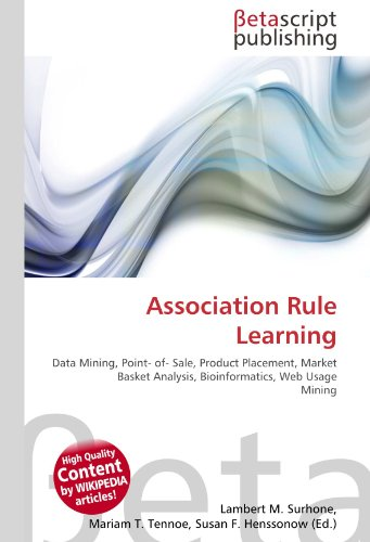 9786131171789: Association Rule Learning: Data Mining, Point- of- Sale, Product Placement, Market Basket Analysis, Bioinformatics, Web Usage Mining