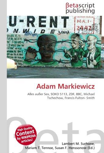 9786131180262: Adam Markiewicz: Alles außer Sex, SOKO 5113, ZDF, BBC, Michael Tschechow, Francis Fulton- Smith