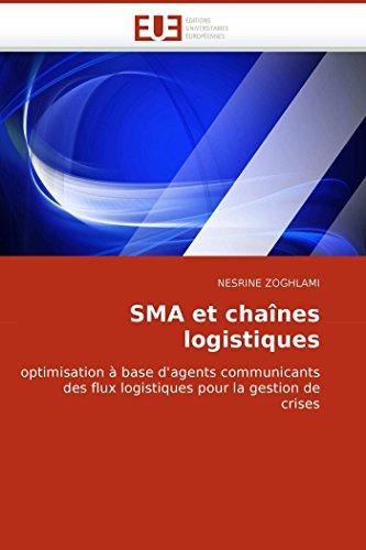 9786131500176: SMA et cha�nes logistiques: optimisation � base d'agents communicants des flux logistiques pour la gestion de crises