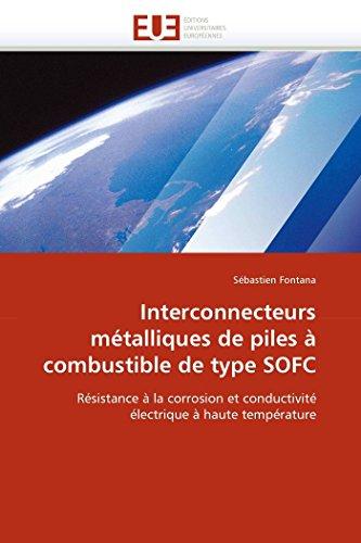 9786131500473: Interconnecteurs métalliques de piles à combustible de type SOFC: Résistance à la corrosion et conductivité électrique à haute température (Omn.Univ.Europ.) (French Edition)