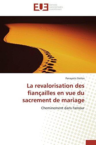 9786131500572: La revalorisation des fian�ailles en vue du sacrement de mariage: Cheminement dans l'amour
