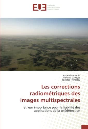 9786131500596: Les corrections radiométriques des images multispectrales: et leur importance pour la fiabilité des applications de la télédétection (Omn.Univ.Europ.) (French Edition)