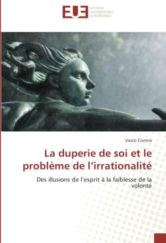La Duperie de Soi Et Le Probleme de LIrrationalite: VASCO CORREIA