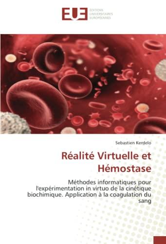 9786131500787: R�alit� Virtuelle et H�mostase: M�thodes informatiques pour l'exp�rimentation in virtuo de la cin�tique biochimique. Application � la coagulation du sang