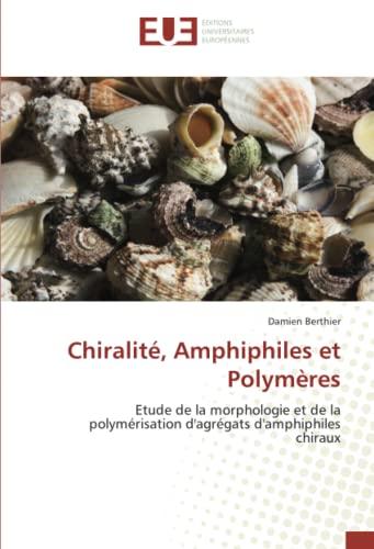 9786131500954: Chiralité, Amphiphiles et Polymères: Etude de la morphologie et de la polymérisation d'agrégats d'amphiphiles chiraux (French Edition)