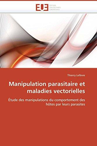 9786131501234: Manipulation parasitaire et maladies vectorielles: Étude des manipulations du comportement des hôtes par leurs parasites (Omn.Univ.Europ.) (French Edition)