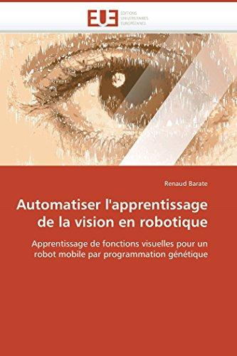 9786131501326: Automatiser l'apprentissage de la vision en robotique: Apprentissage de fonctions visuelles pour un robot mobile par programmation g�n�tique