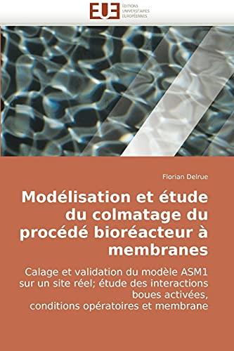 9786131501470: Mod�lisation et �tude du colmatage du proc�d� bior�acteur � membranes: Calage et validation du mod�le ASM1 sur un site r�el; �tude des interactions boues activ�es, conditions op�ratoires et membrane