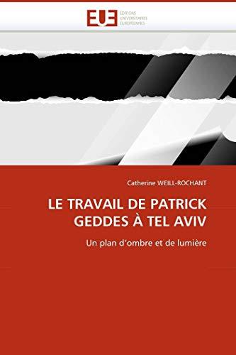 9786131502439: LE TRAVAIL DE PATRICK GEDDES À TEL AVIV: Un plan d'ombre et de lumière (French Edition)