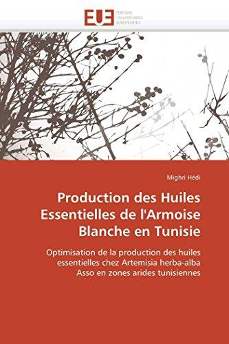 9786131502590: Production des Huiles Essentielles de l'Armoise Blanche en Tunisie: Optimisation de la production des huiles essentielles chez Artemisia herba-alba Asso en zones arides tunisiennes