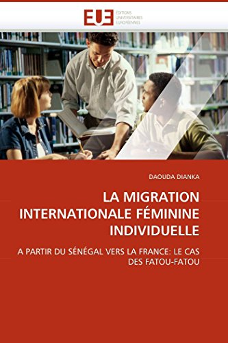 9786131502712: LA MIGRATION INTERNATIONALE FÉMININE INDIVIDUELLE: A PARTIR DU SÉNÉGAL VERS LA FRANCE: LE CAS DES FATOU-FATOU (French Edition)