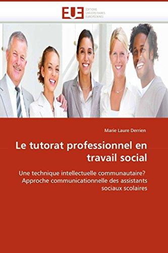9786131502927: Le tutorat professionnel en travail social: Une technique intellectuelle communautaire? Approche communicationnelle des assistants sociaux scolaires