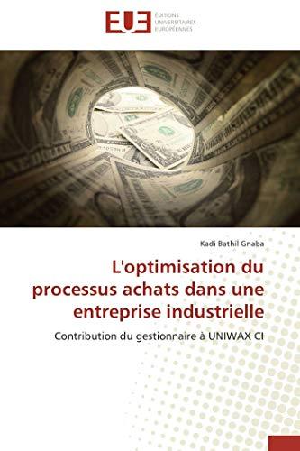 9786131503238: L'optimisation du processus achats dans une entreprise industrielle: Contribution du gestionnaire à UNIWAX CI (French Edition)
