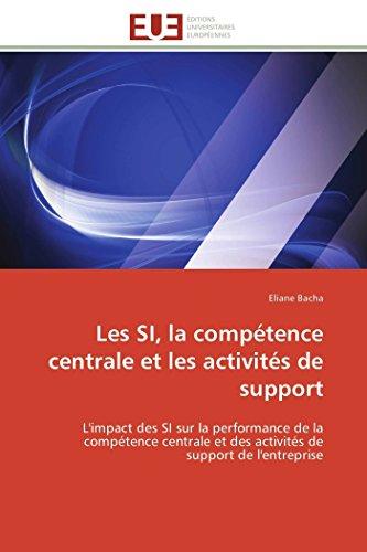 9786131503955: Les SI, la compétence centrale et les activités de support: L'impact des SI sur la performance de la compétence centrale et des activités de support de l'entreprise (French Edition)